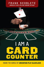 I Am a Card Counter : Inside the World of Advantage-Play Blackjack - Frank Scoblete