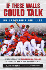 If These Walls Could Talk : Philadelphia Phillies: Stories from the Philadelphia Phillies Dugout, Locker Room, and Press Box - Larry Shenk