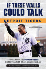 If These Walls Could Talk : Detroit Tigers: Stories from the Detroit Tigers' Dugout, Locker Room, and Press Box - Mario Impemba