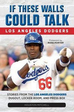 If These Walls Could Talk : Los Angeles Dodgers: Stories from the Los Angeles Dodgers Dugout, Locker Room, and Press Box - Houston Mitchell