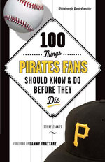 100 Things Pirates Fans Should Know & Do Before They Die - Pittsburgh Post-Gazette