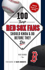 100 Things Red Sox Fans Should Know & Do Before They Die - Nick Cafardo