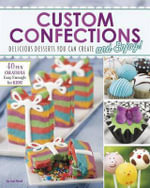 Custom Confections : Delicious Desserts You Can Create and Enjoy - Jennifer M Besel