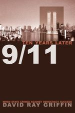 9/11 Ten Years Later : When State Crimes against Democracy Succeed - David Ray Griffin