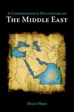 A Comprehensive Dictionary of the Middle East - Dilip Hiro