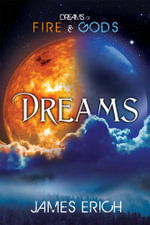 Dreams of Fire and Gods : Dreams - James Erich