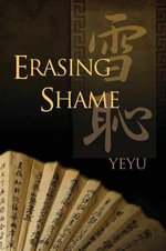 Erasing Shame : A Rural Tale of New Zealand in the 1930s - Yeyu