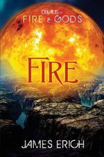 Dreams of Fire and Gods : Fire - James Erich