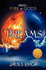 Dreams of Fire and Gods : Dreams [Library Edition] - James Erich