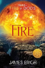 Dreams of Fire and Gods : Fire [Library Edition] - James Erich