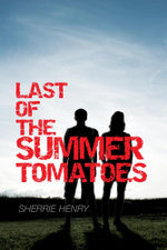 Last of the Summer Tomatoes - Sherrie Henry