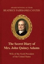 The Secret Diary of Mrs. John Quincy Adams - Beatrice F Cayzer