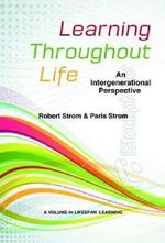 Learning Throughout Life : An Intergenerational Perspective - Robert D. Strom