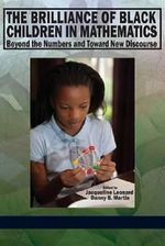The Brilliance of Black Children in Mathematics : Beyond the Numbers and Toward New Discourse