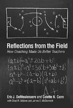 Reflections from the Field : How Coaching Made Us Better Teachers - Eric J. DeMeulenaere