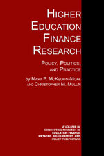 Higher Education Finance Research : Policy, Politics, and Practice - Mary P. McKeown-Moak