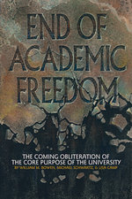 End of Academic Freedom : The Coming Obliteration of the Core Purpose of the University - William M. Bowen