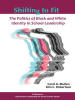 Shifting to Fit : The Politics of Black and White Identity in School Leadership - Carol A. Mullen