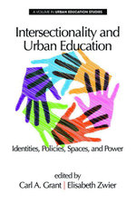 Intersectionality and Urban Education : Identities, Policies, Spaces & Power