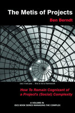 The Metis of Projects : How To Remain Cognizant of a Project's (Social) Complexity - J.B. Berndt