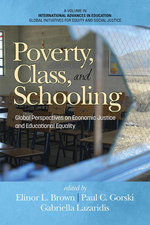 Poverty, Class, and Schooling : Global Perspectives on Economic Justice and Educational Equity