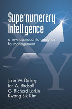 Supernumerary Intelligence : A New Approach to Analytics for Management - John W. Dickey