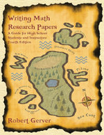 Writing Math Research Papers : A Guide for High School Students and Instructors (4th Edition) - Robert Gerver