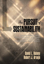 The Pursuit of Sustainability : Creating Business Value through Strategic Leadership, Holistic Perspectives, and Exceptional Performance - David L. Rainey