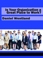Is Your Organization a Great Place to Work - Daniel M. Wentland
