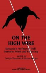 On the High Wire : Education Professors Walk Between Work and Parenting - George Theoharis