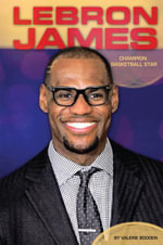LeBron James : : Champion Basketball Star - Valerie Bodden