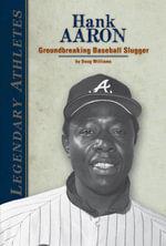 Hank Aaron : Groundbreaking Baseball Slugger - Doug Williams