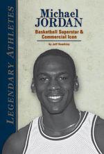 Michael Jordan : Basketball Superstar & Commercial Icon - Jeff Hawkins