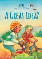 Great Idea?: : An Up2u Character Education Adventure - Anastasia Suen