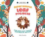 Super Simple Leaf Projects : Fun and Easy Crafts Inspired by Nature - Kelly Doudna