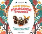 Super Simple Pinecone Projects : Fun and Easy Crafts Inspired by Nature - Kelly Doudna