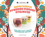 Super Simple Pressed Flower Projects : Fun and Easy Crafts Inspired by Nature - Kelly Doudna