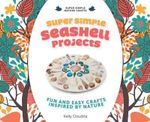 Super Simple Seashell Projects : Fun and Easy Crafts Inspired by Nature - Kelly Doudna