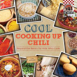 Cool Cooking Up Chili : Beyond the Basics for Kids Who Cook - Lisa Wagner