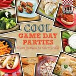 Cool Game Day Parties : Beyond the Basics for Kids Who Cook - Lisa Wagner