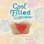 Cool Filled Cupcakes: : Fun & Easy Baking Recipes for Kids! - Alex Kuskowski