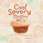 Cool Savory Muffins: : Fun & Easy Baking Recipes for Kids! - Alex Kuskowski