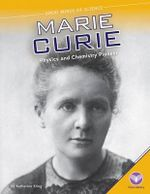 Marie Curie : Physics and Chemistry Pioneer - Katherine Krieg