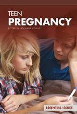 Teen Pregnancy : Essential Issues - Karen Latchana Kenney