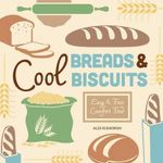 Cool Breads & Biscuits: : Easy & Fun Comfort Food - Alex Kuskowski