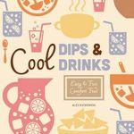 Cool Dips & Drinks: : Easy & Fun Comfort Food - Alex Kuskowski