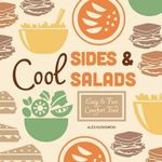 Cool Sides & Salads: : Easy & Fun Comfort Food - Alex Kuskowski