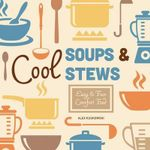 Cool Soups & Stews: : Easy & Fun Comfort Food - Alex Kuskowski