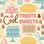 Cool Treats & Sweets: : Easy & Fun Comfort Food - Alex Kuskowski