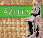 Ancient Aztecs : Ancient Civilizations - Karen Latchana Kenney